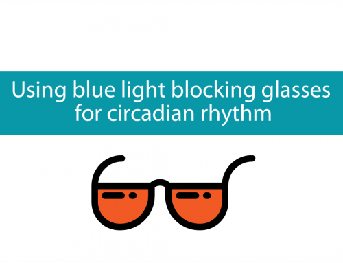 Using blue light blocking glasses | Supporting our circadian rhythm