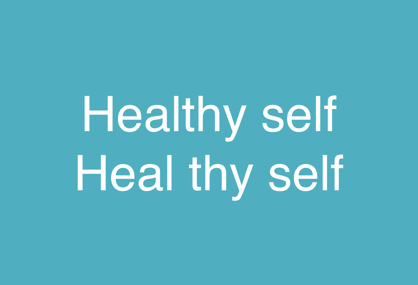 Healthy self = Heal thy self | Supporting our bodies for self healing