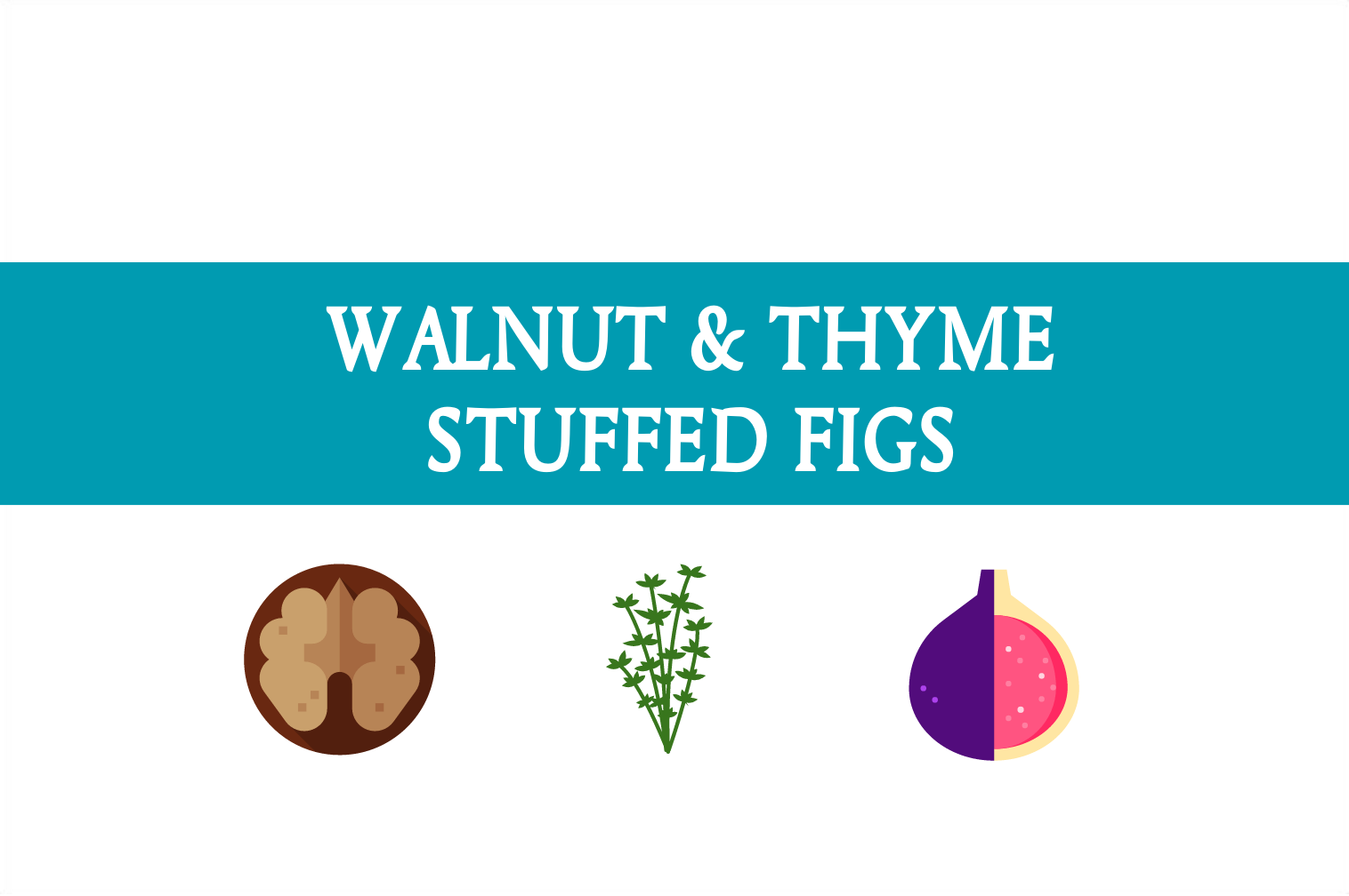 Walnut and thyme stuffed figs | Foodie Friday