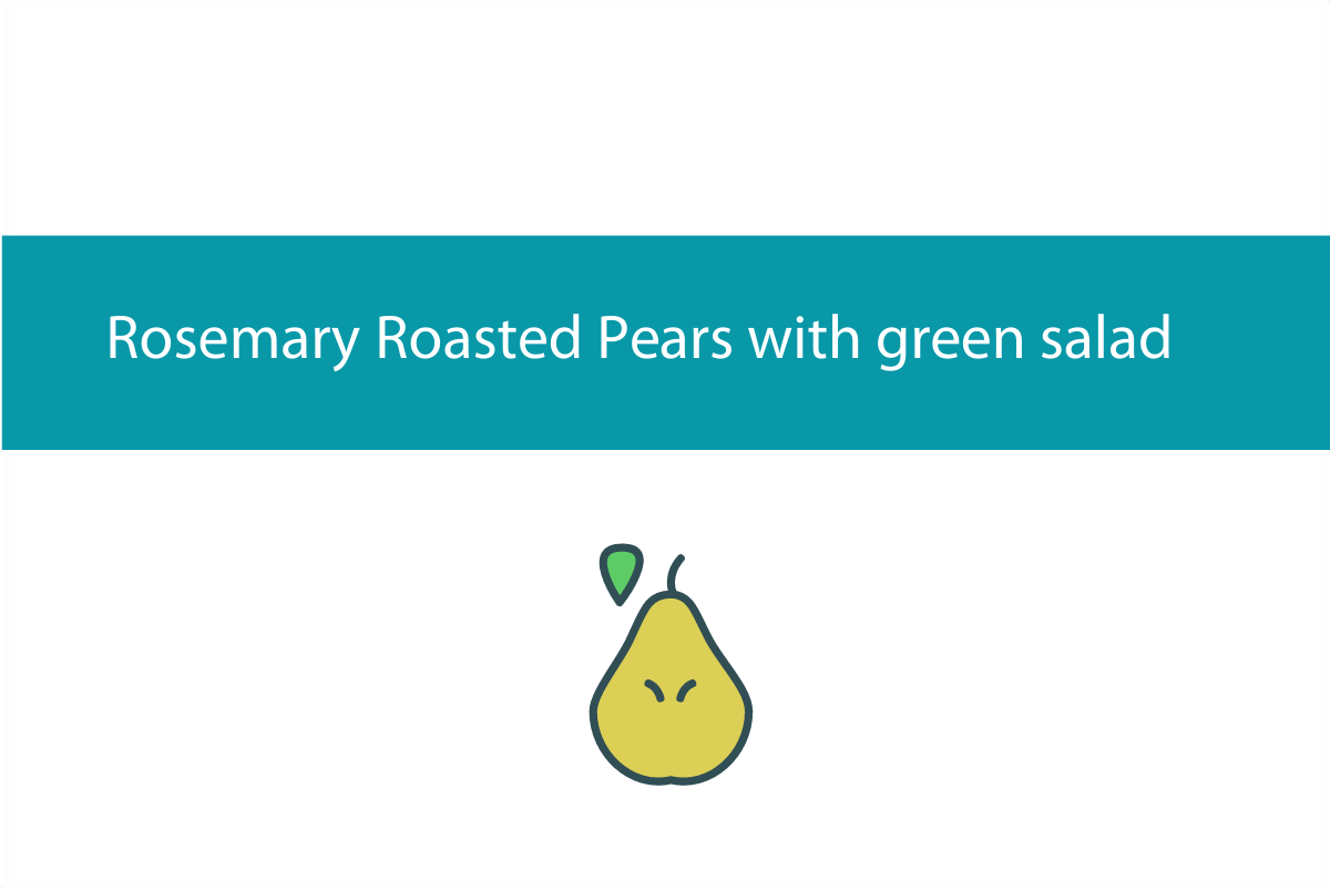 Rosemary roasted pears with green salad | Foodie Friday