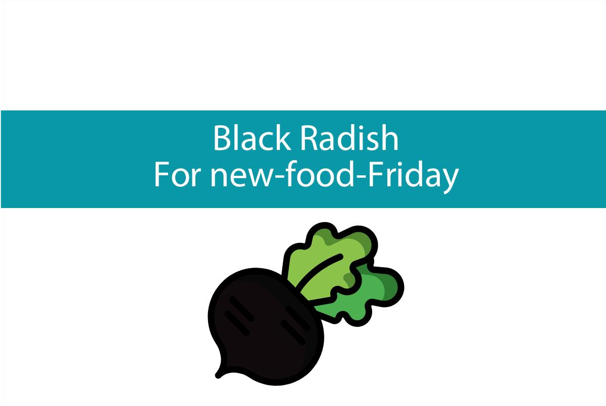 Black Radish | New food Friday