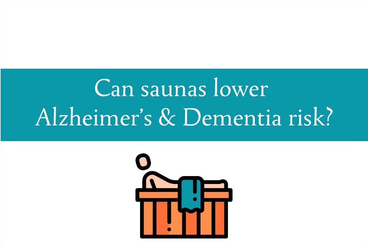 Can saunas lower Alzheimer's & Dementia risk?