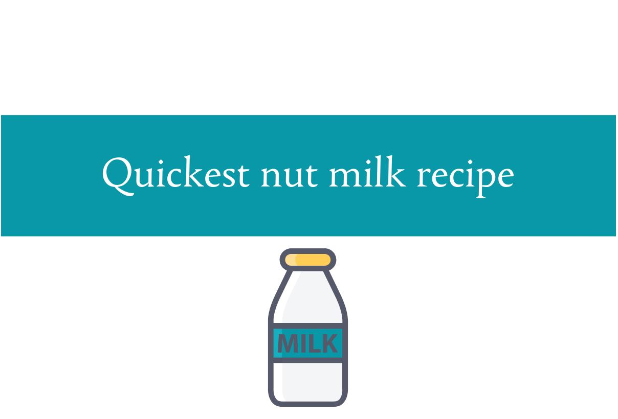 Quickest nut milk recipe | Enjoy a variety of nut milks