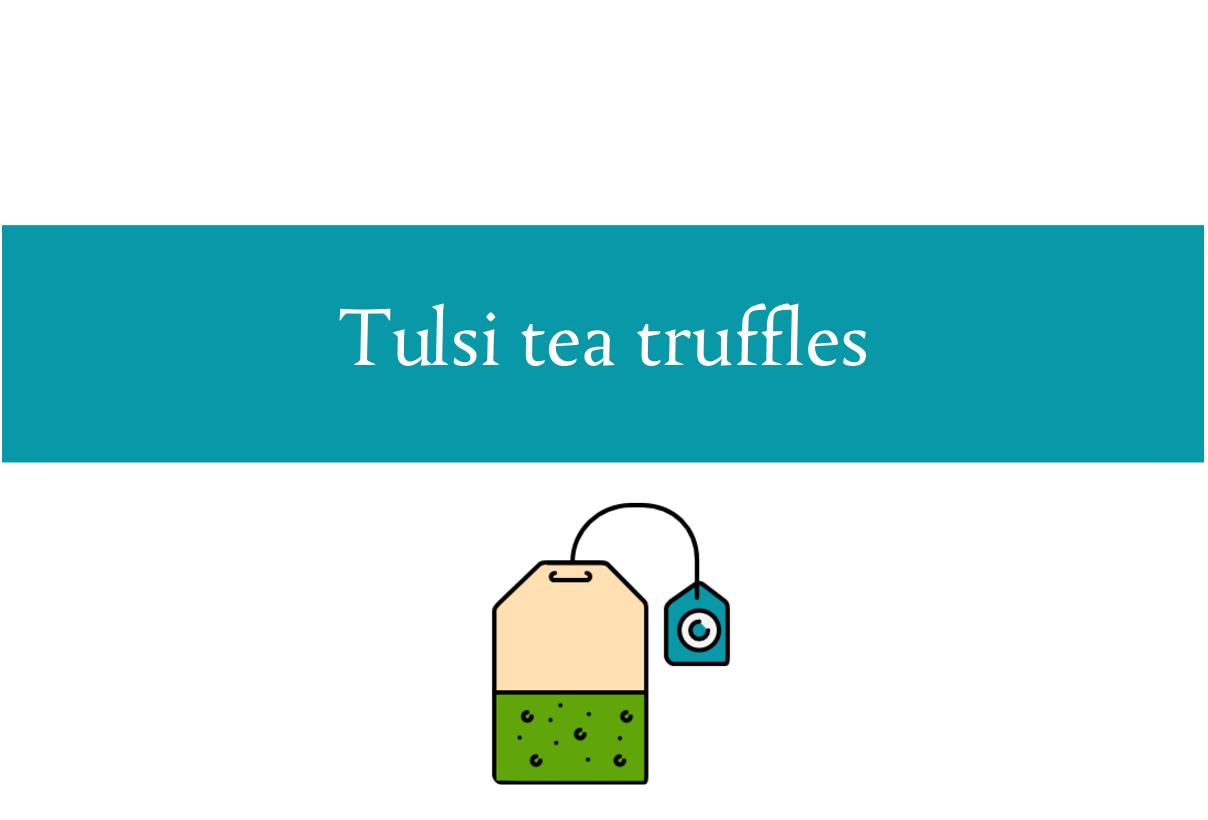 Tulsi tea truffles recipe | Foodie Fridays