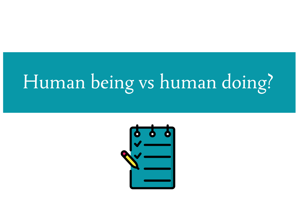 Are you a human being or a human doing?